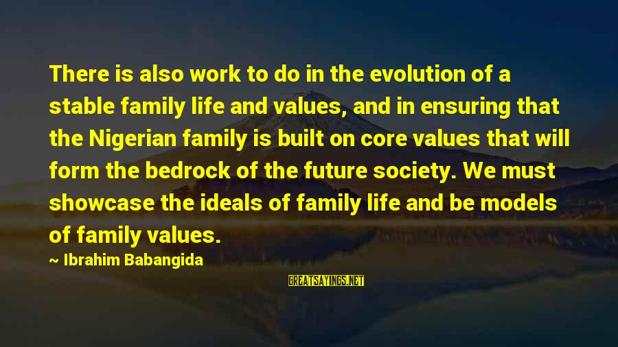 Life Stable Sayings By Ibrahim Babangida: There is also work to do in the evolution of a stable family life and