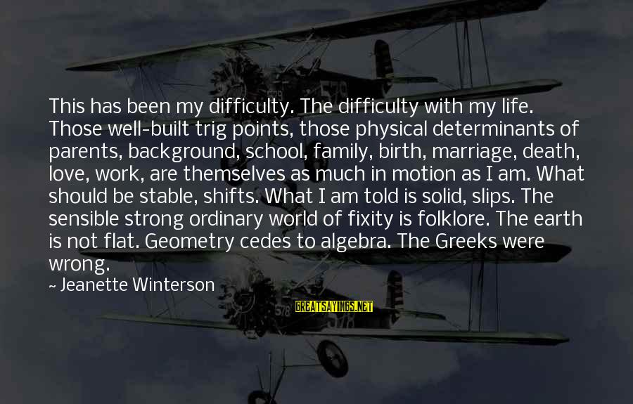Life Stable Sayings By Jeanette Winterson: This has been my difficulty. The difficulty with my life. Those well-built trig points, those