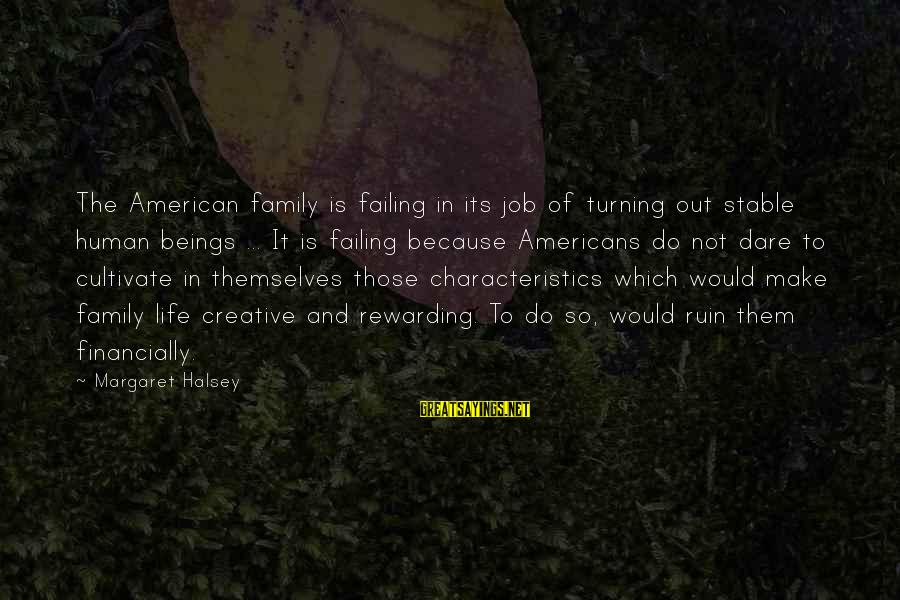 Life Stable Sayings By Margaret Halsey: The American family is failing in its job of turning out stable human beings ...
