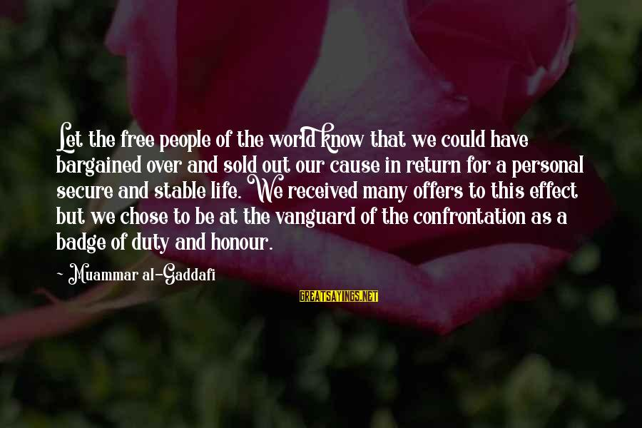 Life Stable Sayings By Muammar Al-Gaddafi: Let the free people of the world know that we could have bargained over and