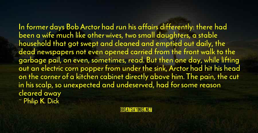 Life Stable Sayings By Philip K. Dick: In former days Bob Arctor had run his affairs differently: there had been a wife