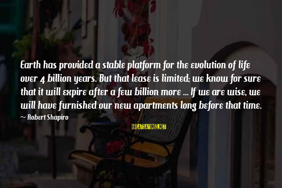 Life Stable Sayings By Robert Shapiro: Earth has provided a stable platform for the evolution of life over 4 billion years.