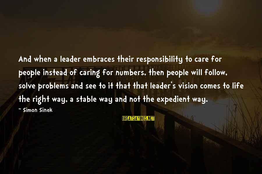 Life Stable Sayings By Simon Sinek: And when a leader embraces their responsibility to care for people instead of caring for