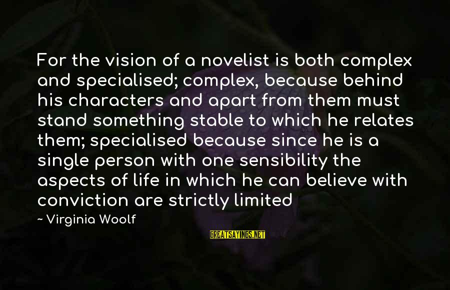 Life Stable Sayings By Virginia Woolf: For the vision of a novelist is both complex and specialised; complex, because behind his
