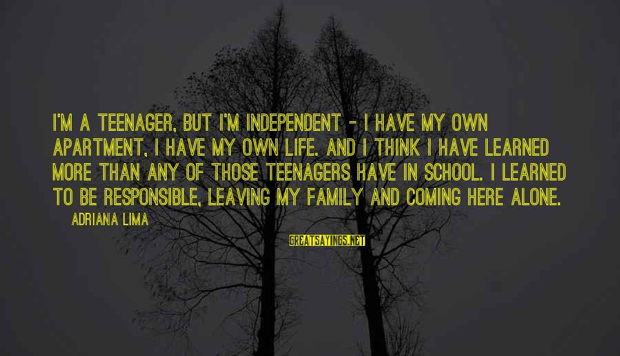 Life Teenager Sayings By Adriana Lima: I'm a teenager, but I'm independent - I have my own apartment, I have my