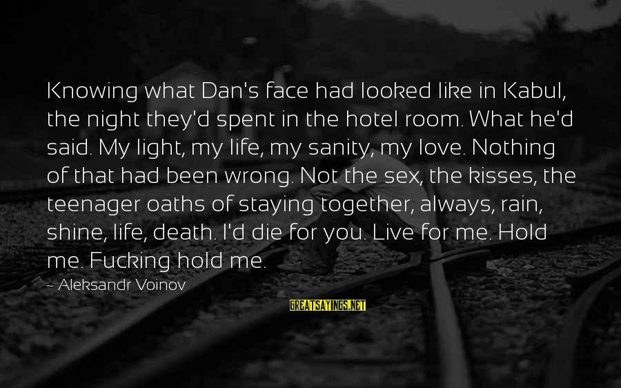 Life Teenager Sayings By Aleksandr Voinov: Knowing what Dan's face had looked like in Kabul, the night they'd spent in the