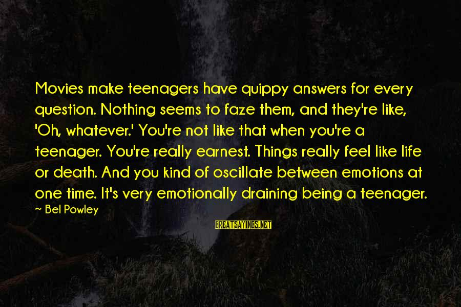 Life Teenager Sayings By Bel Powley: Movies make teenagers have quippy answers for every question. Nothing seems to faze them, and