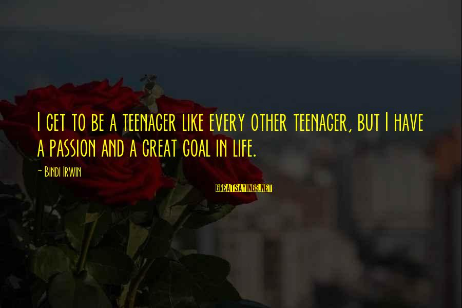 Life Teenager Sayings By Bindi Irwin: I get to be a teenager like every other teenager, but I have a passion