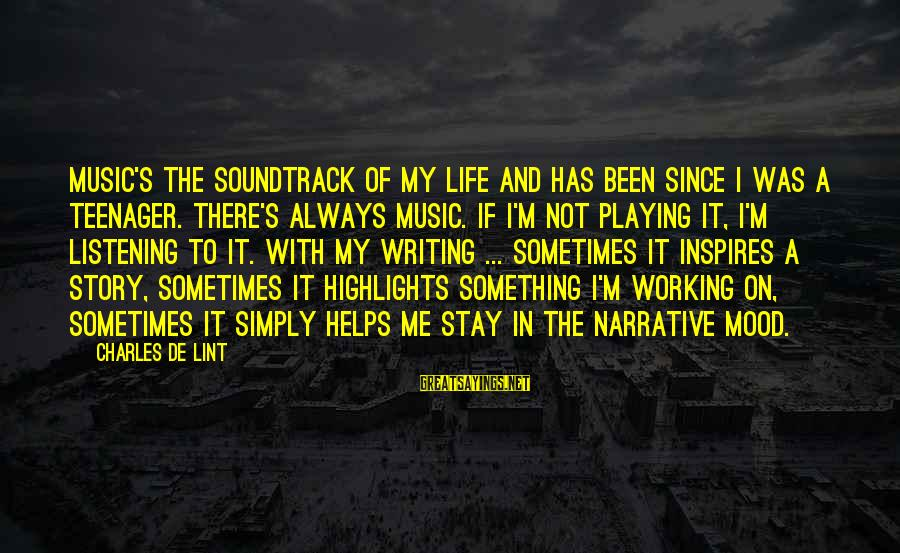 Life Teenager Sayings By Charles De Lint: Music's the soundtrack of my life and has been since I was a teenager. There's