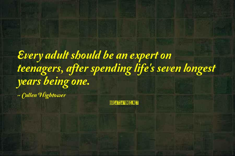 Life Teenager Sayings By Cullen Hightower: Every adult should be an expert on teenagers, after spending life's seven longest years being