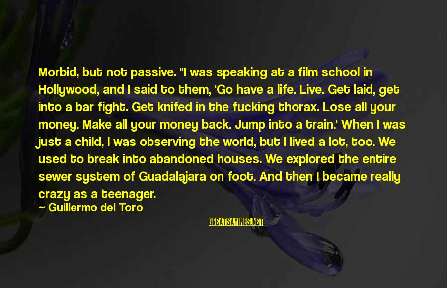 """Life Teenager Sayings By Guillermo Del Toro: Morbid, but not passive. """"I was speaking at a film school in Hollywood, and I"""