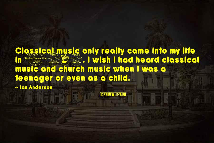 Life Teenager Sayings By Ian Anderson: Classical music only really came into my life in 1969. I wish I had heard