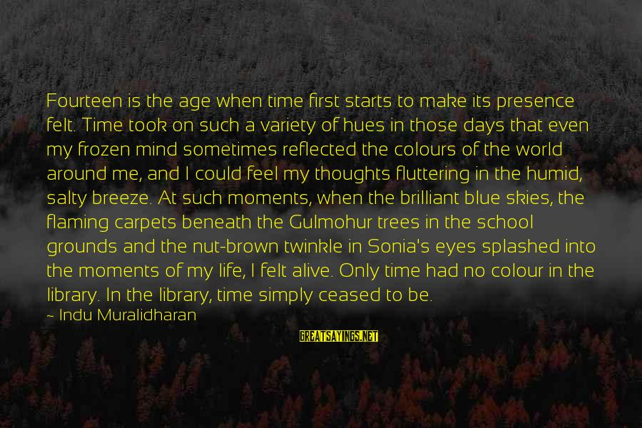 Life Teenager Sayings By Indu Muralidharan: Fourteen is the age when time first starts to make its presence felt. Time took