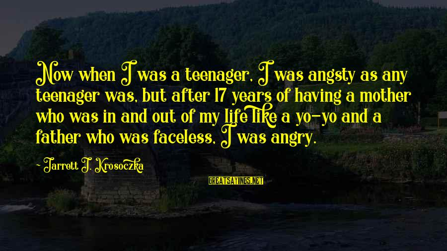 Life Teenager Sayings By Jarrett J. Krosoczka: Now when I was a teenager, I was angsty as any teenager was, but after