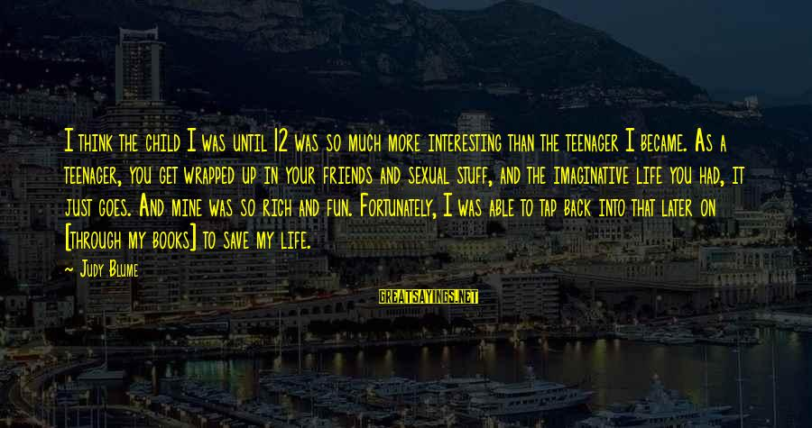 Life Teenager Sayings By Judy Blume: I think the child I was until 12 was so much more interesting than the