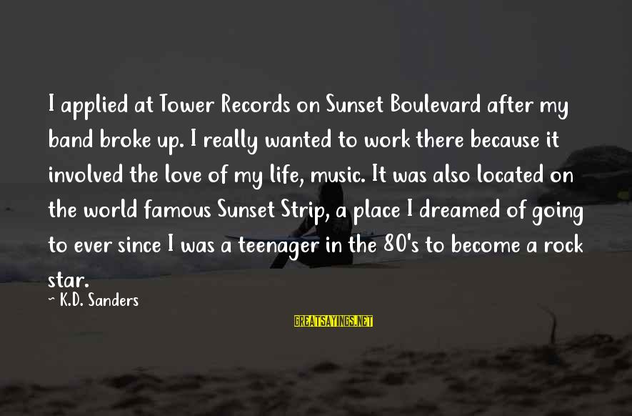 Life Teenager Sayings By K.D. Sanders: I applied at Tower Records on Sunset Boulevard after my band broke up. I really
