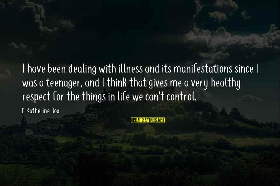 Life Teenager Sayings By Katherine Boo: I have been dealing with illness and its manifestations since I was a teenager, and