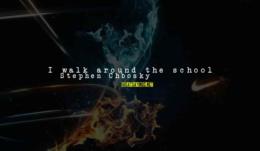 Life Teenager Sayings By Stephen Chbosky: I walk around the school hallways and look at the people. I look at the