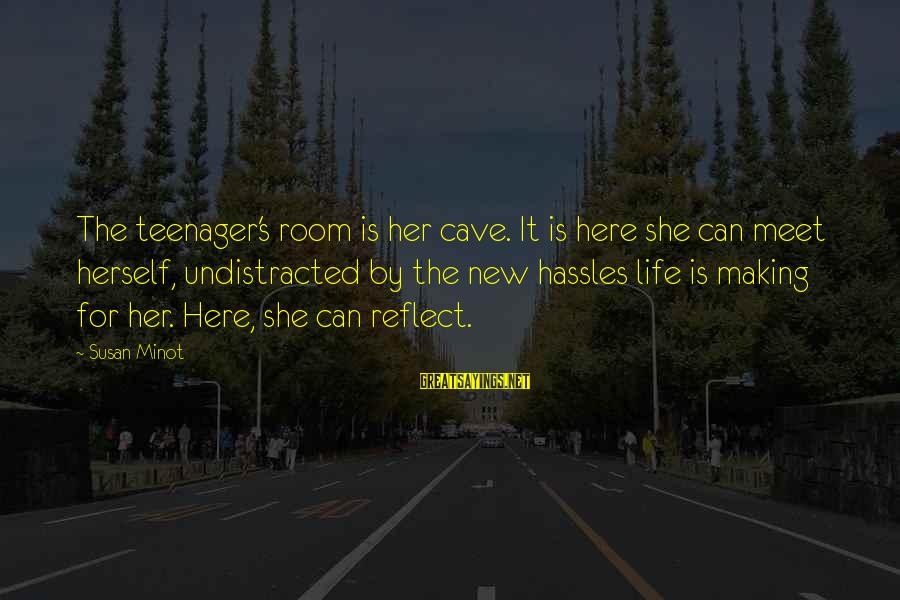 Life Teenager Sayings By Susan Minot: The teenager's room is her cave. It is here she can meet herself, undistracted by