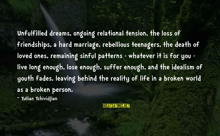 Life Teenager Sayings By Tullian Tchividjian: Unfulfilled dreams, ongoing relational tension, the loss of friendships, a hard marriage, rebellious teenagers, the