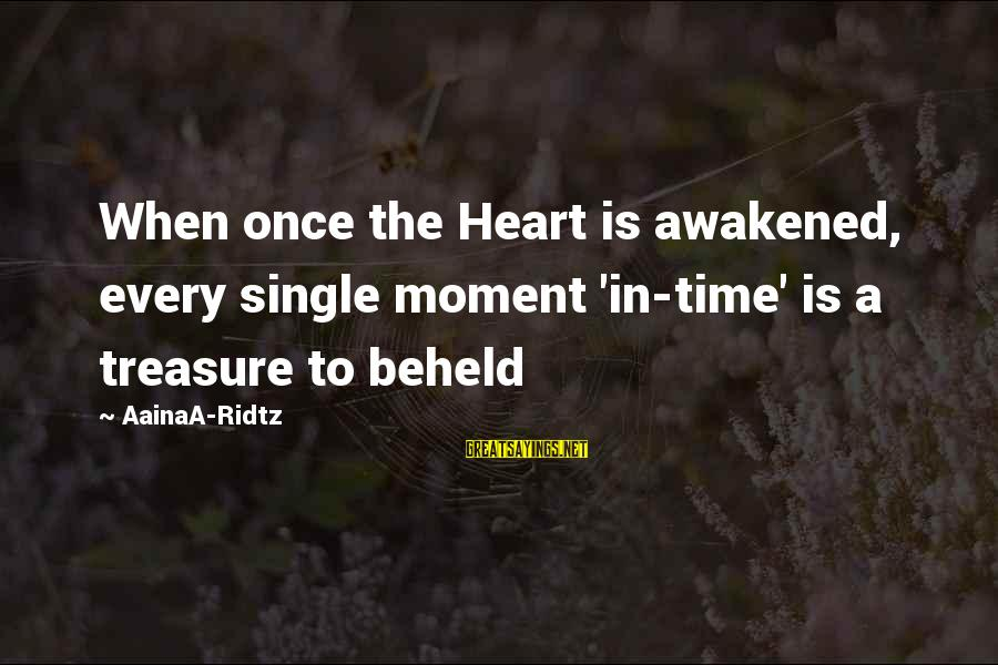 Life Time Love Sayings By AainaA-Ridtz: When once the Heart is awakened, every single moment 'in-time' is a treasure to beheld