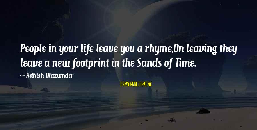 Life Time Love Sayings By Adhish Mazumder: People in your life leave you a rhyme,On leaving they leave a new footprint in