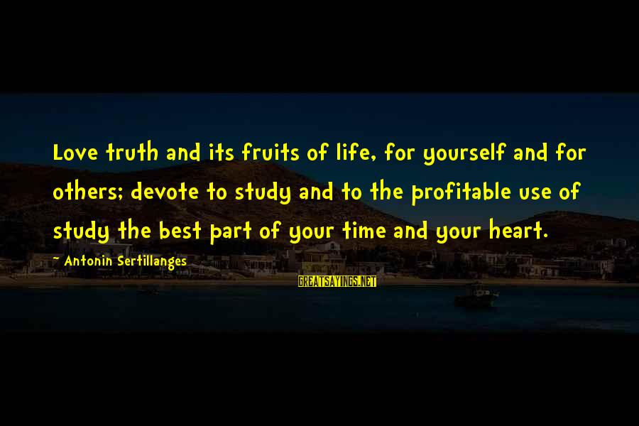 Life Time Love Sayings By Antonin Sertillanges: Love truth and its fruits of life, for yourself and for others; devote to study