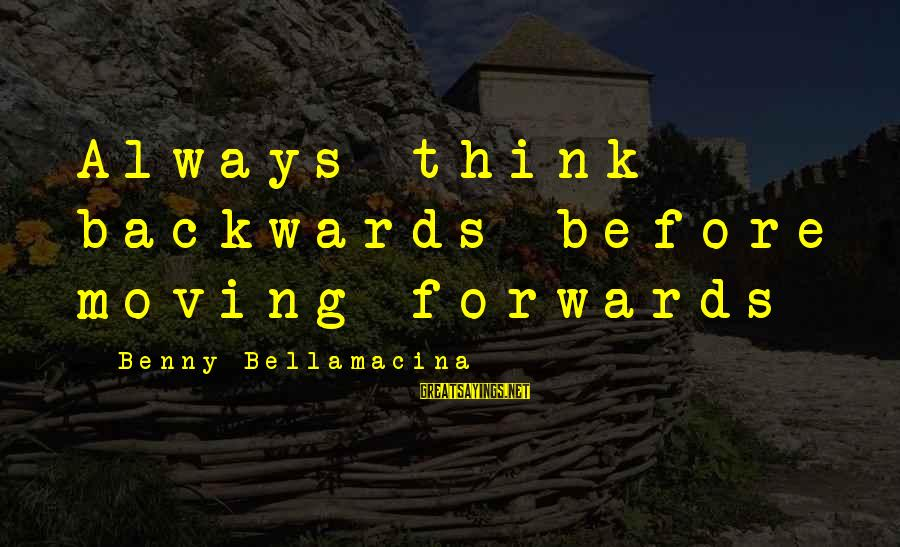 Life Time Love Sayings By Benny Bellamacina: Always think backwards before moving forwards