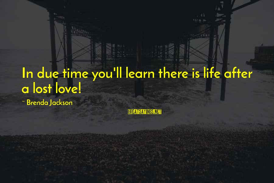 Life Time Love Sayings By Brenda Jackson: In due time you'll learn there is life after a lost love!