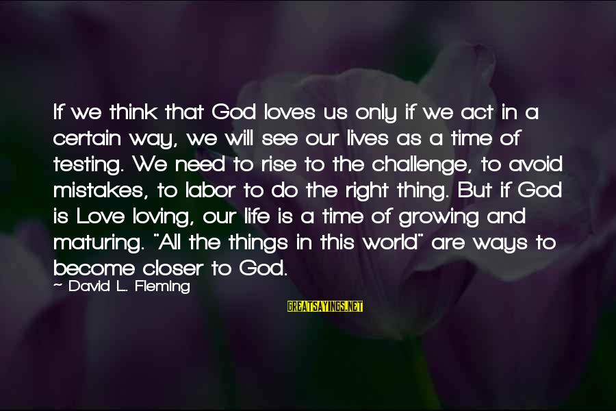Life Time Love Sayings By David L. Fleming: If we think that God loves us only if we act in a certain way,