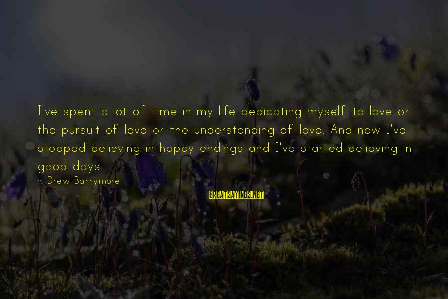 Life Time Love Sayings By Drew Barrymore: I've spent a lot of time in my life dedicating myself to love or the