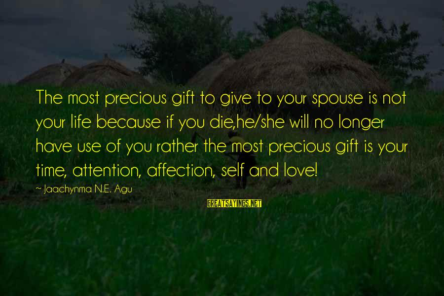 Life Time Love Sayings By Jaachynma N.E. Agu: The most precious gift to give to your spouse is not your life because if