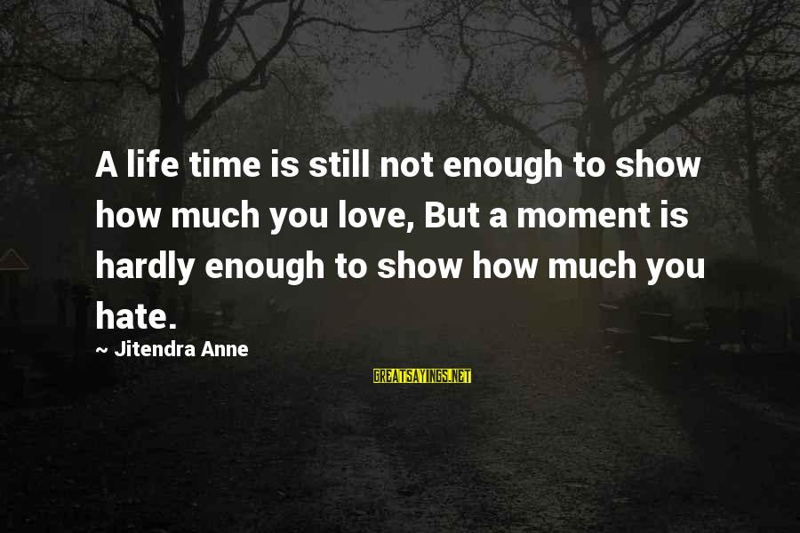 Life Time Love Sayings By Jitendra Anne: A life time is still not enough to show how much you love, But a