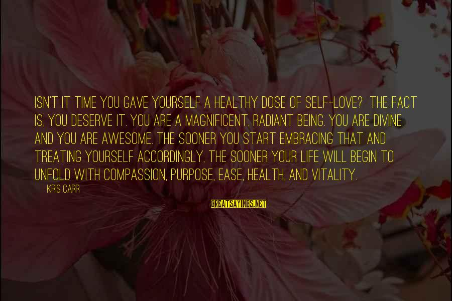 Life Time Love Sayings By Kris Carr: Isn't it time you gave yourself a healthy dose of self-love? The fact is, you