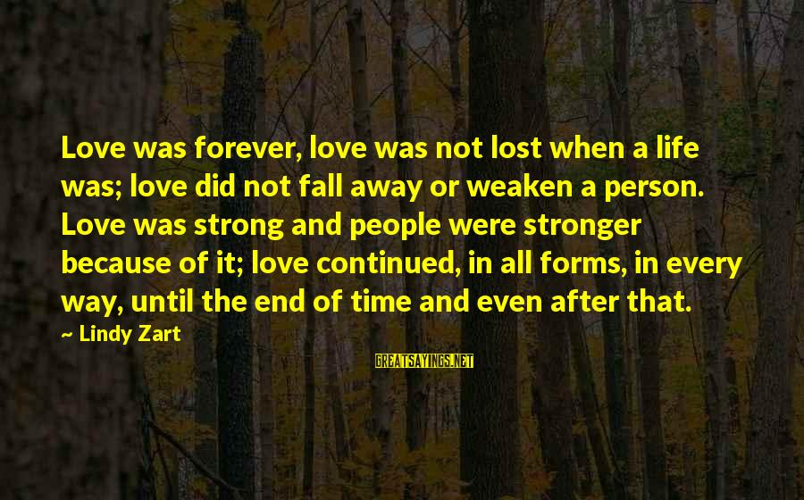 Life Time Love Sayings By Lindy Zart: Love was forever, love was not lost when a life was; love did not fall