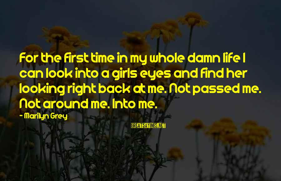 Life Time Love Sayings By Marilyn Grey: For the first time in my whole damn life I can look into a girls