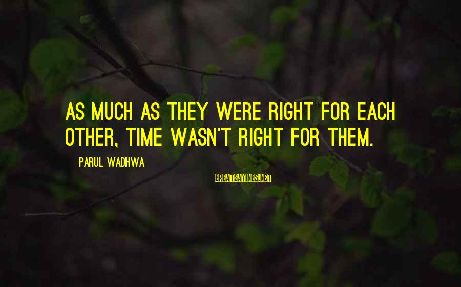 Life Time Love Sayings By Parul Wadhwa: As much as they were right for each other, time wasn't right for them.