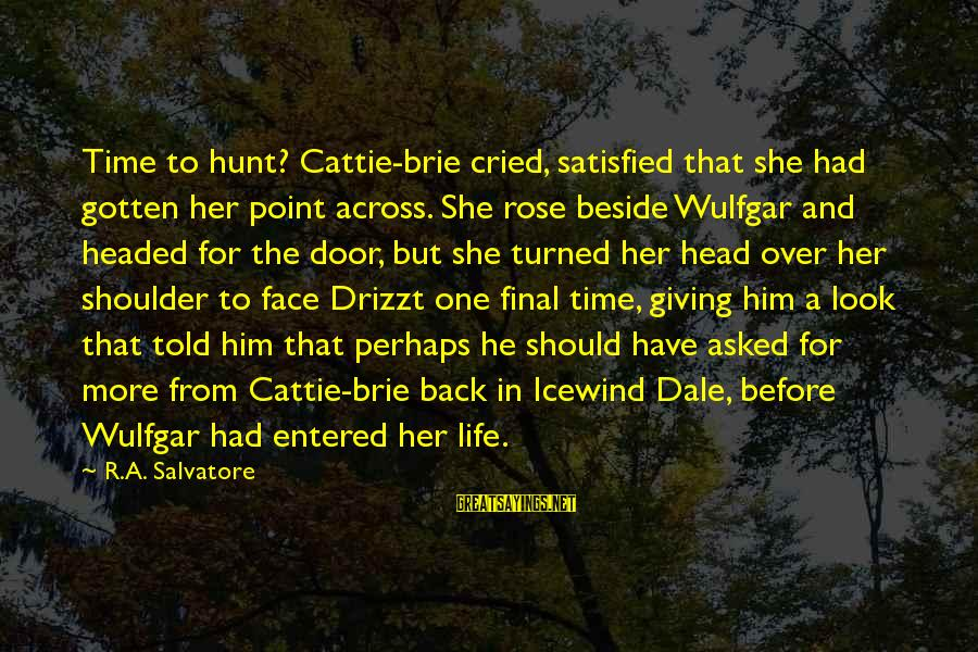 Life Time Love Sayings By R.A. Salvatore: Time to hunt? Cattie-brie cried, satisfied that she had gotten her point across. She rose