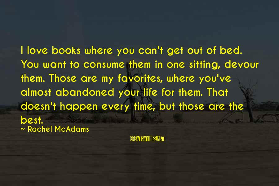 Life Time Love Sayings By Rachel McAdams: I love books where you can't get out of bed. You want to consume them