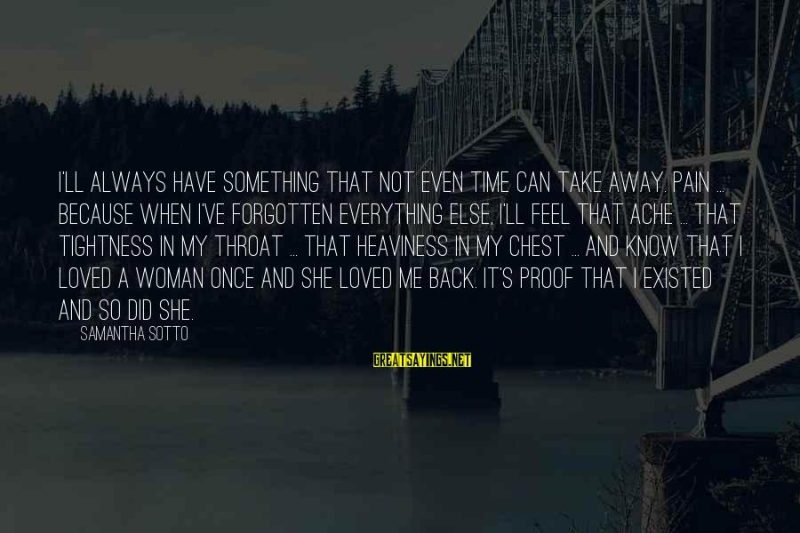 Life Time Love Sayings By Samantha Sotto: I'll always have something that not even time can take away. Pain ... because when