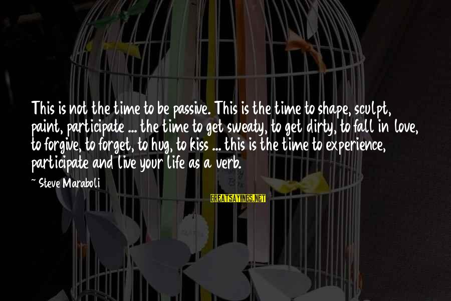 Life Time Love Sayings By Steve Maraboli: This is not the time to be passive. This is the time to shape, sculpt,