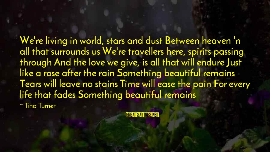 Life Time Love Sayings By Tina Turner: We're living in world, stars and dust Between heaven 'n all that surrounds us We're