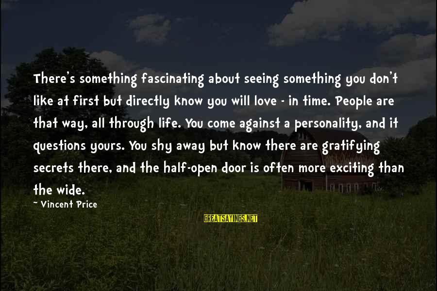 Life Time Love Sayings By Vincent Price: There's something fascinating about seeing something you don't like at first but directly know you