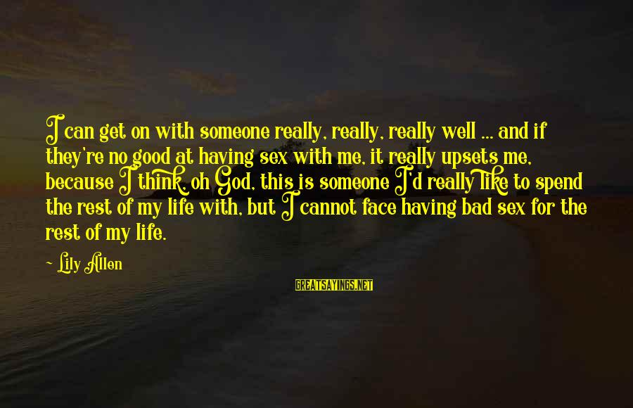 Life Upsets Sayings By Lily Allen: I can get on with someone really, really, really well ... and if they're no