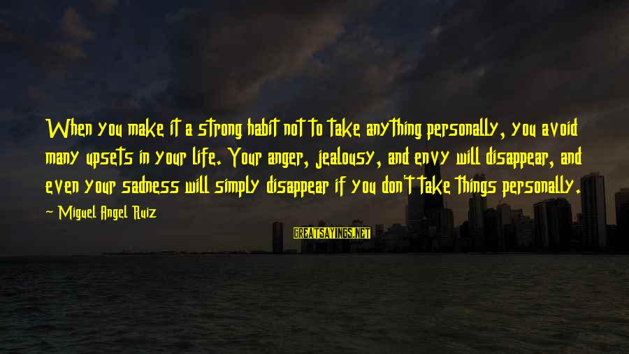 Life Upsets Sayings By Miguel Angel Ruiz: When you make it a strong habit not to take anything personally, you avoid many