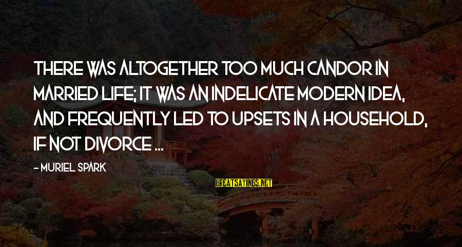 Life Upsets Sayings By Muriel Spark: There was altogether too much candor in married life; it was an indelicate modern idea,