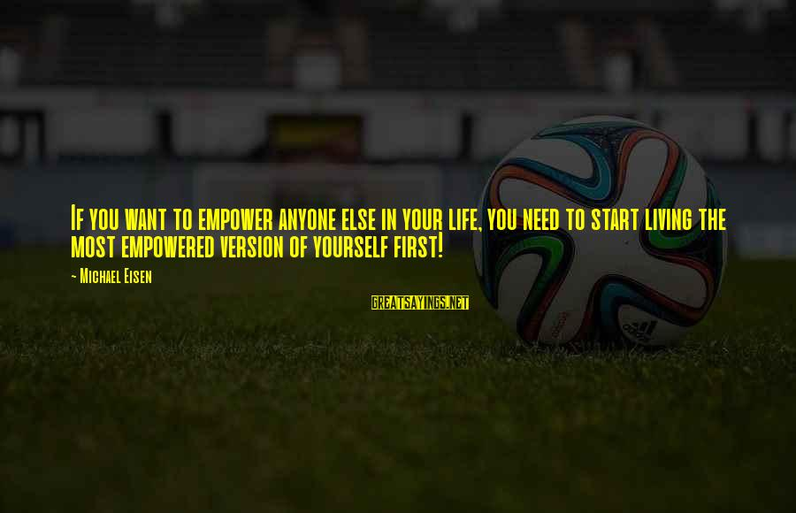 Life Version Sayings By Michael Eisen: If you want to empower anyone else in your life, you need to start living