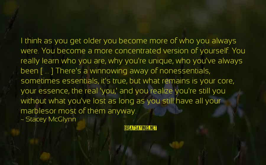 Life Version Sayings By Stacey McGlynn: I think as you get older you become more of who you always were. You