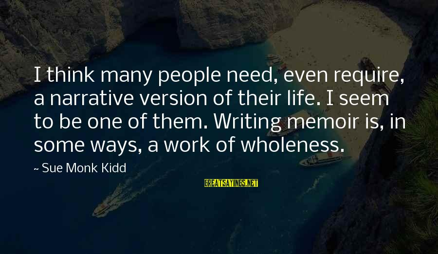 Life Version Sayings By Sue Monk Kidd: I think many people need, even require, a narrative version of their life. I seem