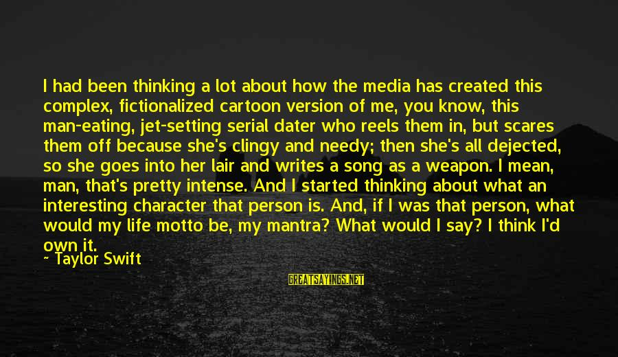 Life Version Sayings By Taylor Swift: I had been thinking a lot about how the media has created this complex, fictionalized
